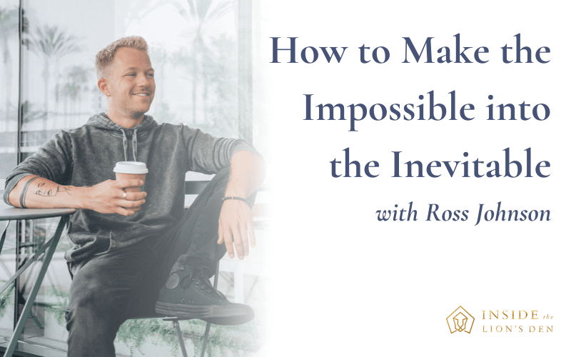 How to Make the Impossible into the Inevitable with Ross Johnson