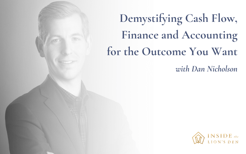 Demystifying Cash Flow, Finance and Accounting for the Outcome You Want with Dan Nicholson