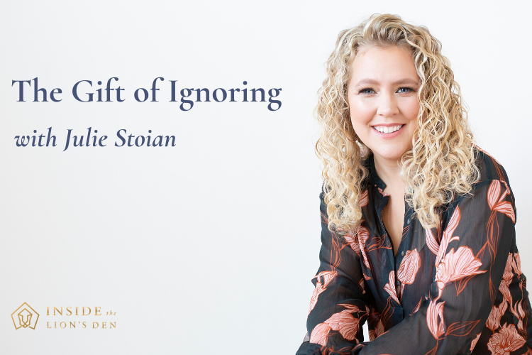 Podcast episode 18 - The Gift of Ignoring with Julie Stoian