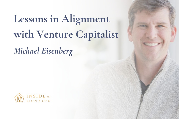 Lessons in Alignment with Venture Capitalist Michael Eisenberg | Episode 24