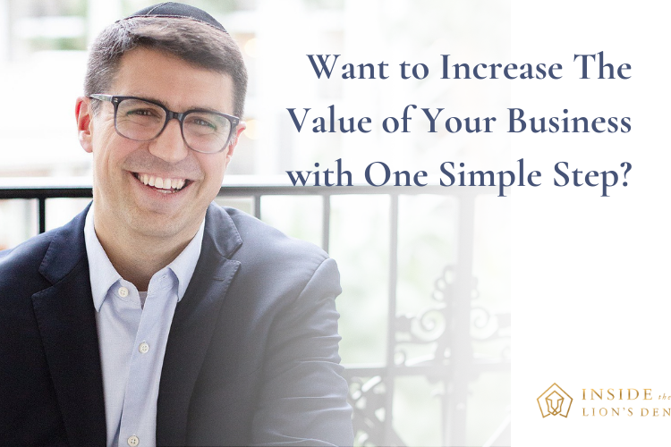 Want to Increase The Value of Your Business with One Simple Step?