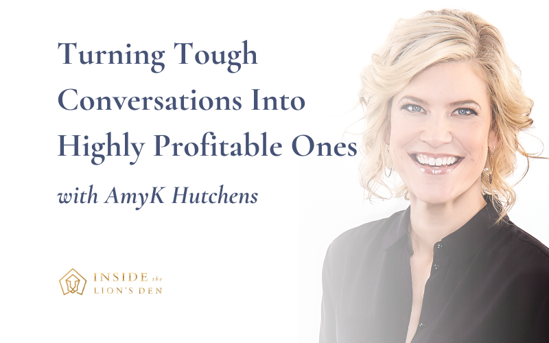 Turning Tough Conversations Into Highly Profitable Ones with AmyK Hutchens