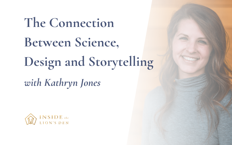 The Connection Between Science, Design and Storytelling with Kathryn Jones