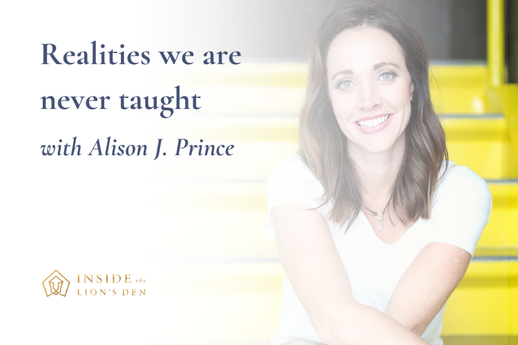 Realities we are never taught with Alison J. Prince