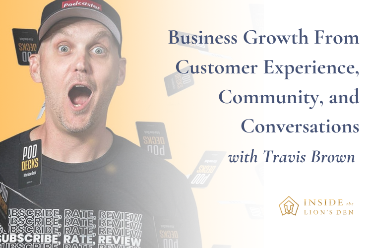 Business Growth From Customer Experience, Community, and Conversations with Travis Brown