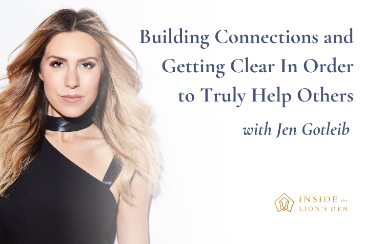 Building Connections and Getting Clear In Order to Truly Help Others with Jen Gotleib