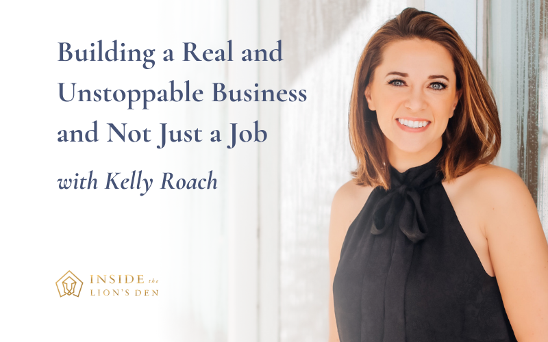 Building a Real and Unstoppable Business and Not Just a Job with Kelly Roach
