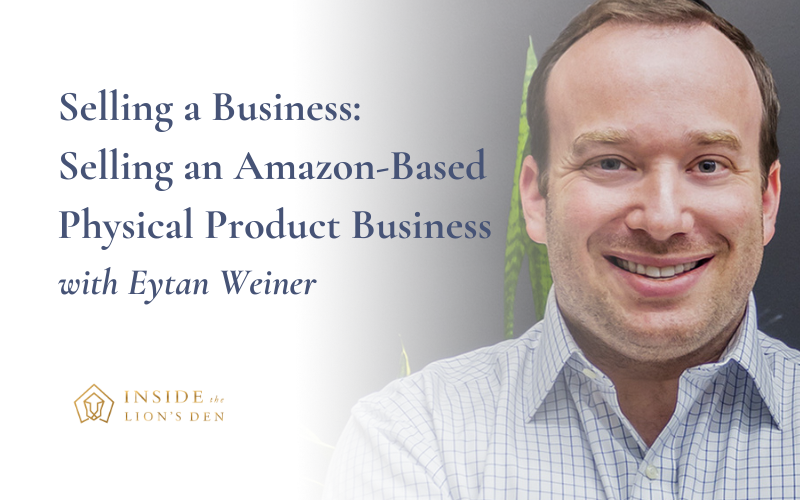 Selling a Business: Selling an Amazon-Based Physical Product Business with Eytan Weiner
