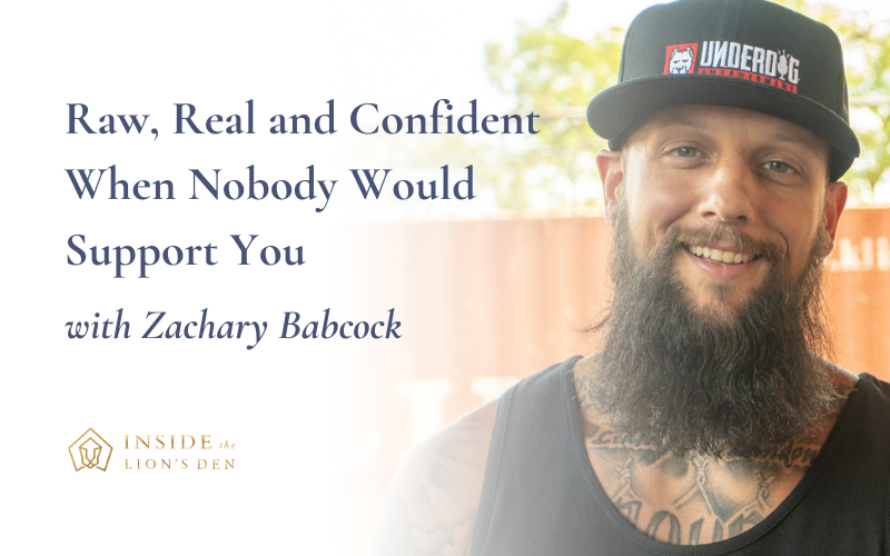Raw, Real and Confident When Nobody Would Support You with Zachary Babcoc